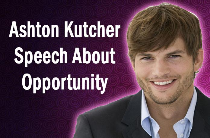 Ashton Kutcher Speech About Opportunity