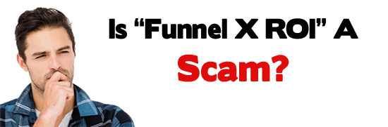 Is Funnel X ROI A Scam