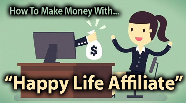 Happy Life Affiliates Compensation Plan Breakdown