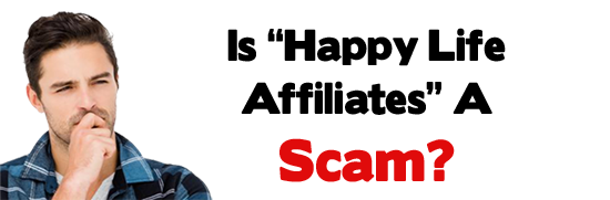 Is Happy Life Affiliates A Scam or Legit Opportunity
