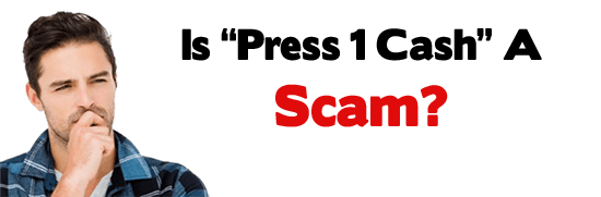 Is Press 1 Cash A Scam Or Legit