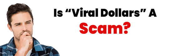 Is Viral Dollars A Scam or Legit Opportunity