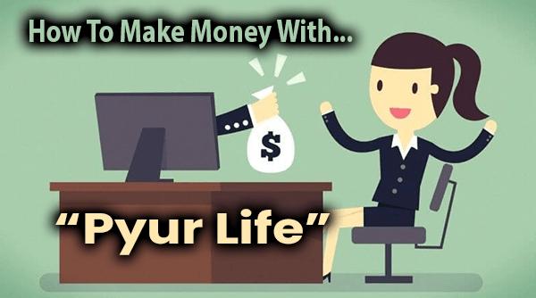Pyur Life Compensation Plan Breakdown