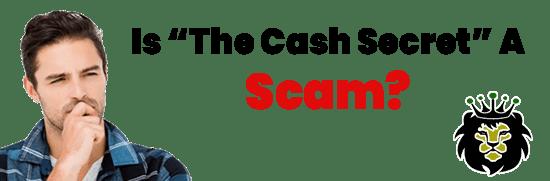 Is The Cash Secret A Scam or Legit Opportunity