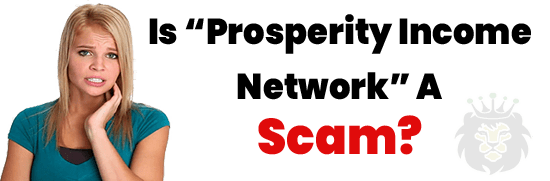Is Prosperity Income Network A Scam or Legit Opportunity