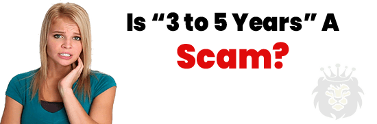 Is 3 to 5 Years A Scam or Legit Opportunity