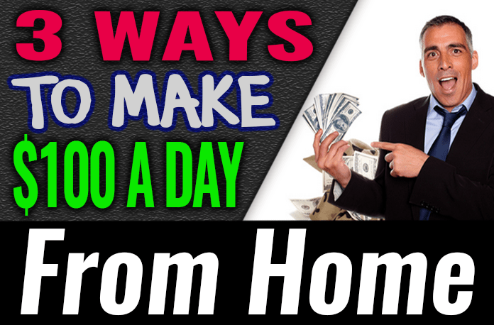 How To Make $100 A Day From Home