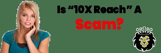 Is 10X Reach A Scam or Legit